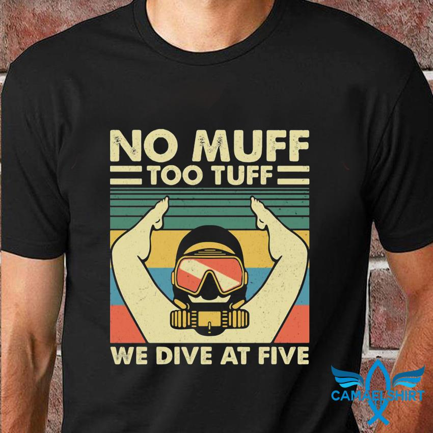 No muff too tuff we dive at five muffs diving vintage t-shirt