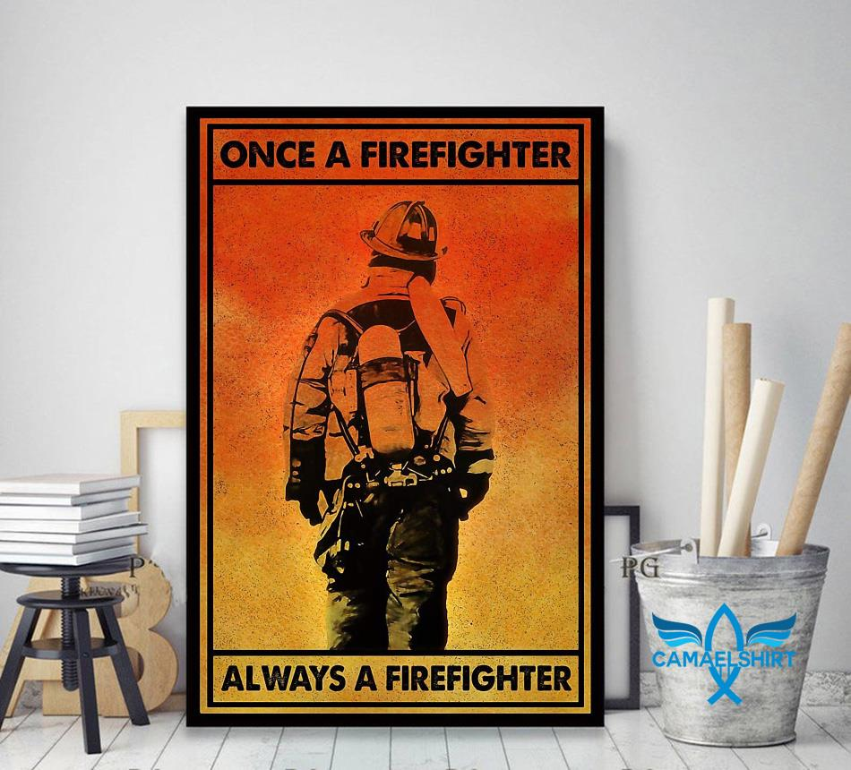 Once a firefighter always a firefighter poster