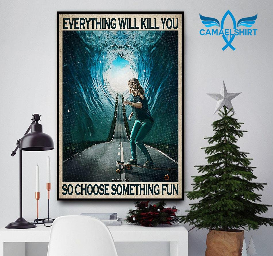 Skate Girl everything will kill you so choose something fun poster