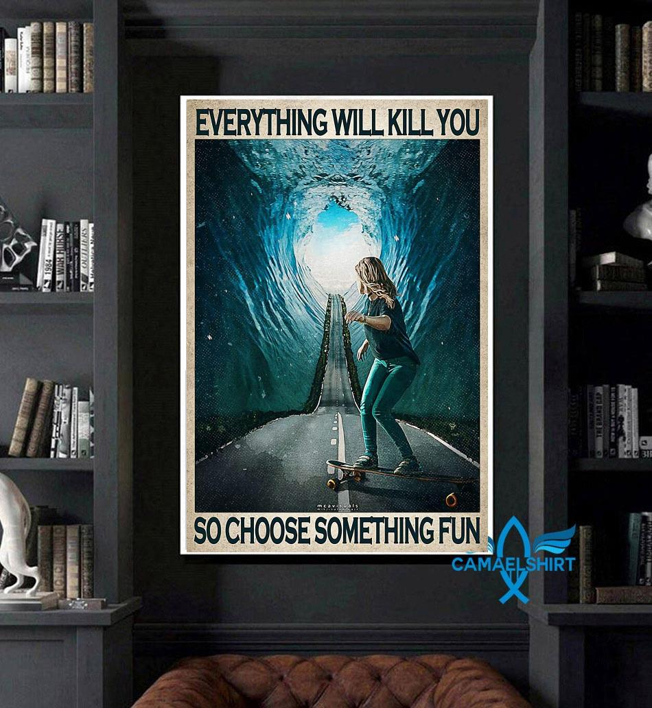 Skate Girl everything will kill you so choose something fun poster art