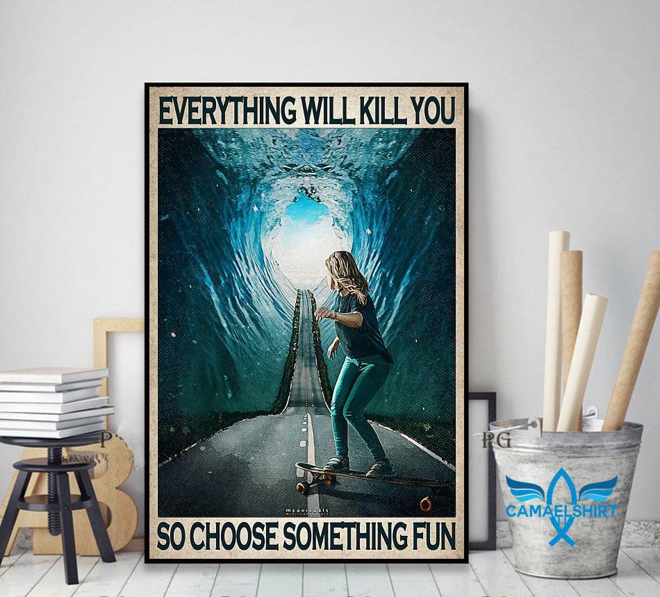 Skate Girl everything will kill you so choose something fun poster decor art