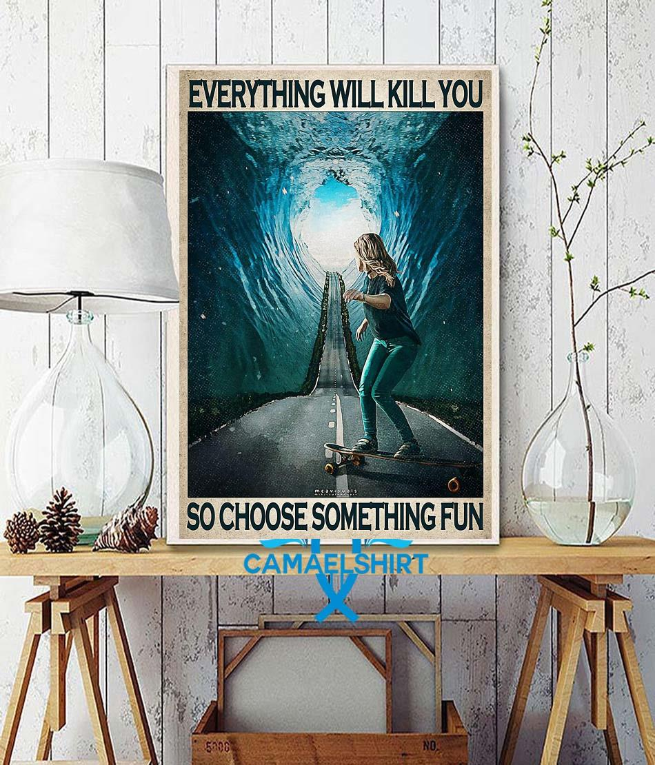 Skate Girl everything will kill you so choose something fun poster wall decor