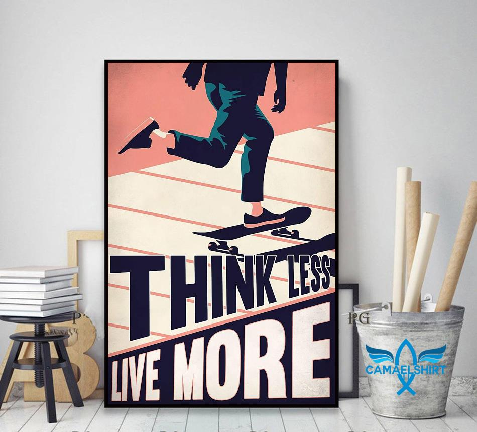 Skateboard think less live more poster decor art