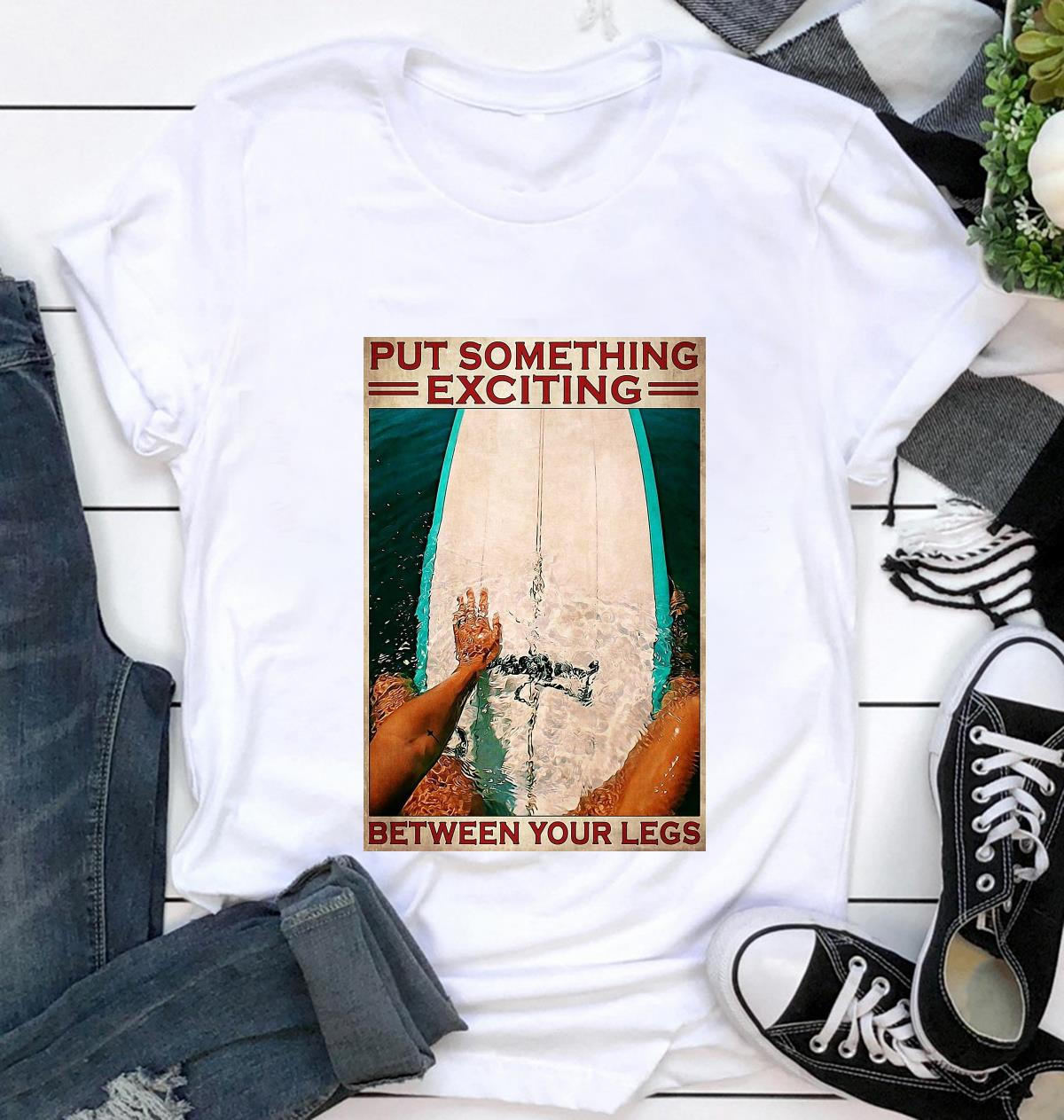 Surfing put something exciting between your legs poster canvas t-shirt