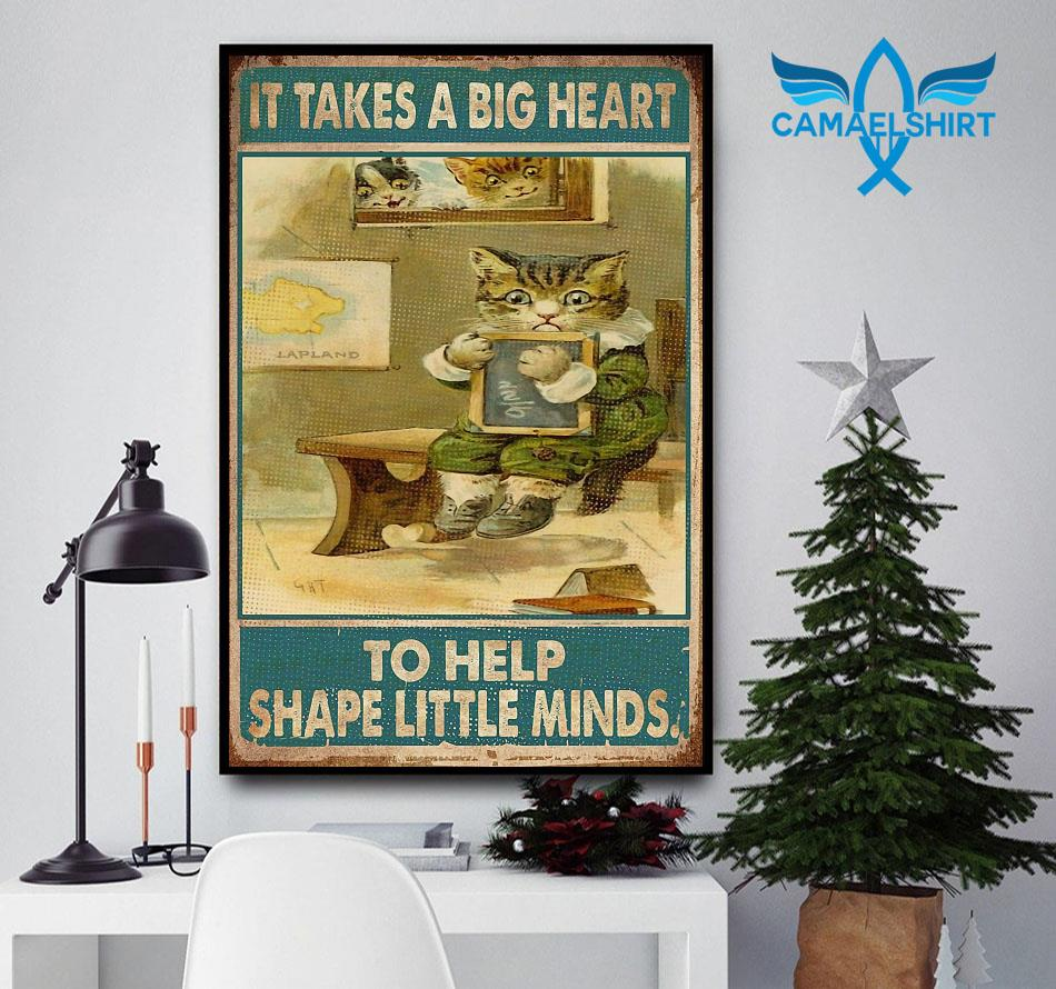 Teacher cat it takes a big heart to shape little minds poster