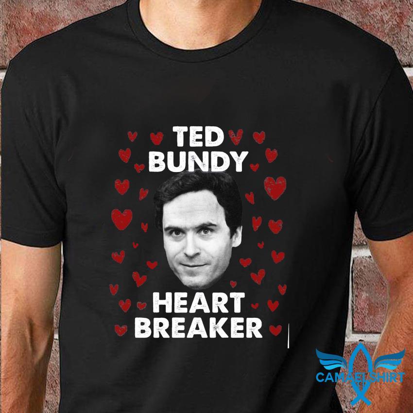 Ted Bundy heart breaker funny killer t-shirt