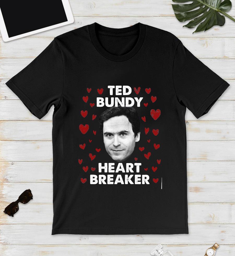 Ted Bundy heart breaker funny killer t-s unisex