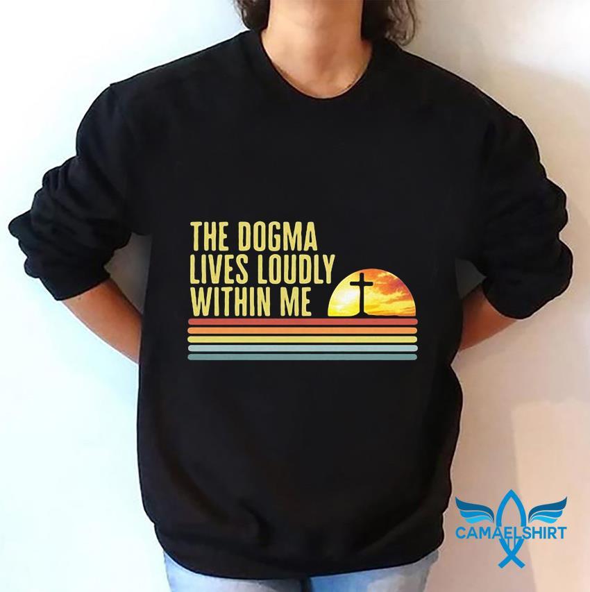 The dogma lives loudly within me Catholic vintage t-s sweatshirt