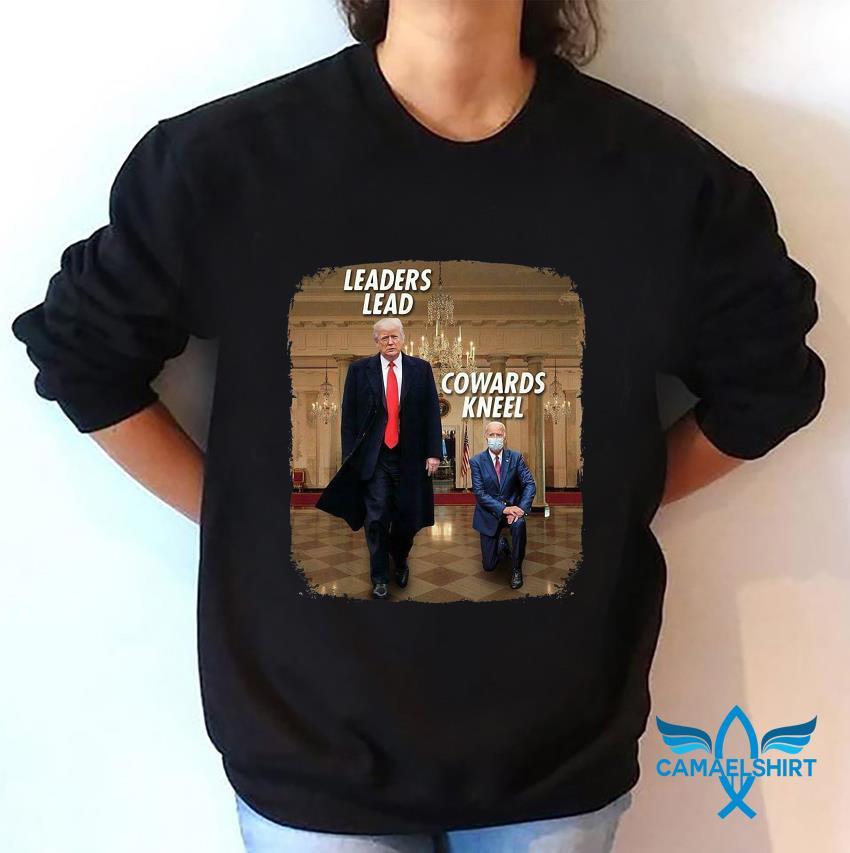Trump leaders lead Biden cowards kneel t-s sweatshirt