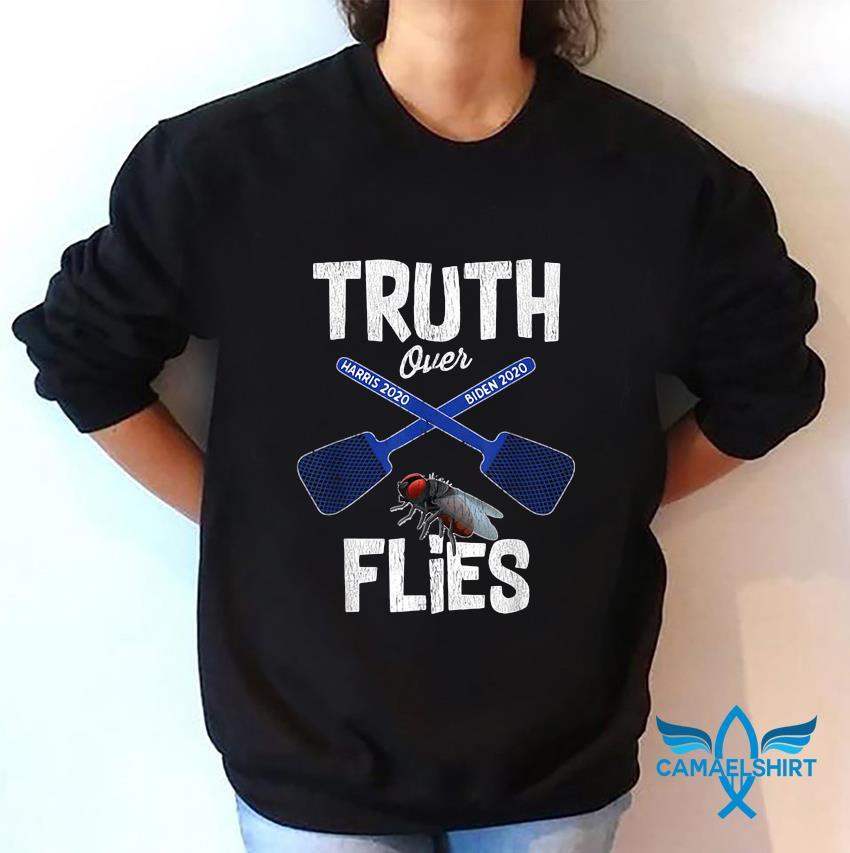 Truth over flies Biden Harris 2020 t-s sweatshirt