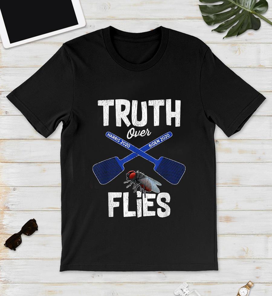 Truth over flies Biden Harris 2020 t-s unisex