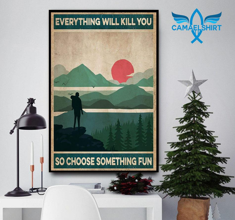 Vintage Mountain Hiking everything will kill you so choose something fun poster