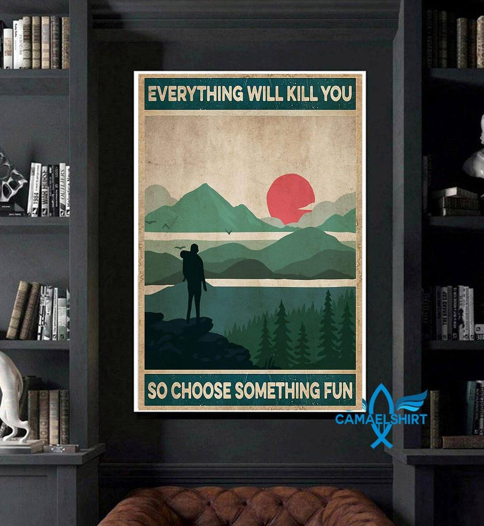 Vintage Mountain Hiking everything will kill you so choose something fun poster art