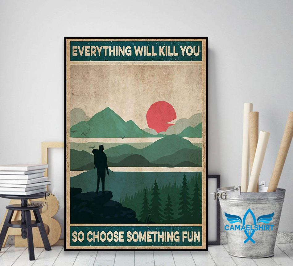 Vintage Mountain Hiking everything will kill you so choose something fun poster decor art