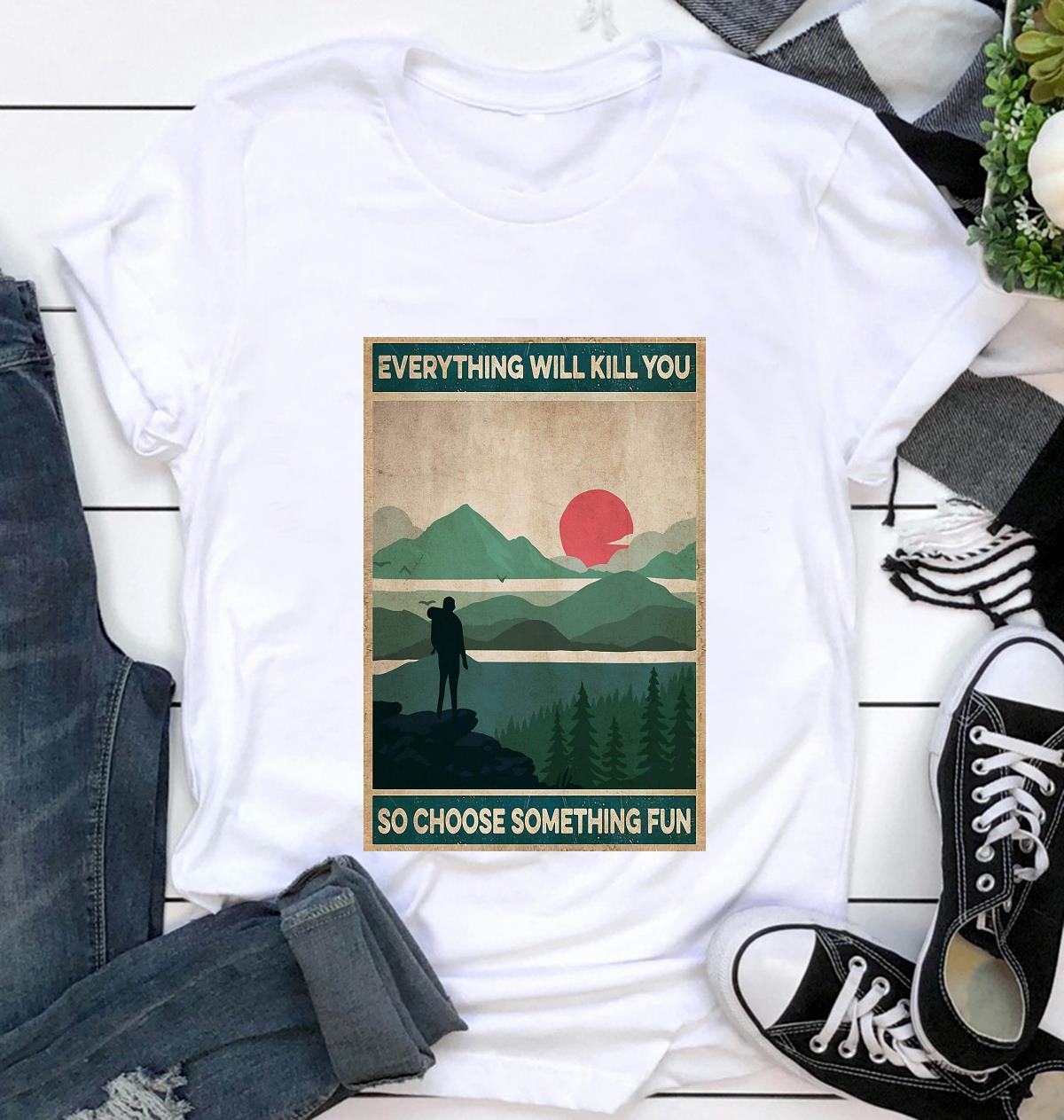 Vintage Mountain Hiking everything will kill you so choose something fun poster t-shirt