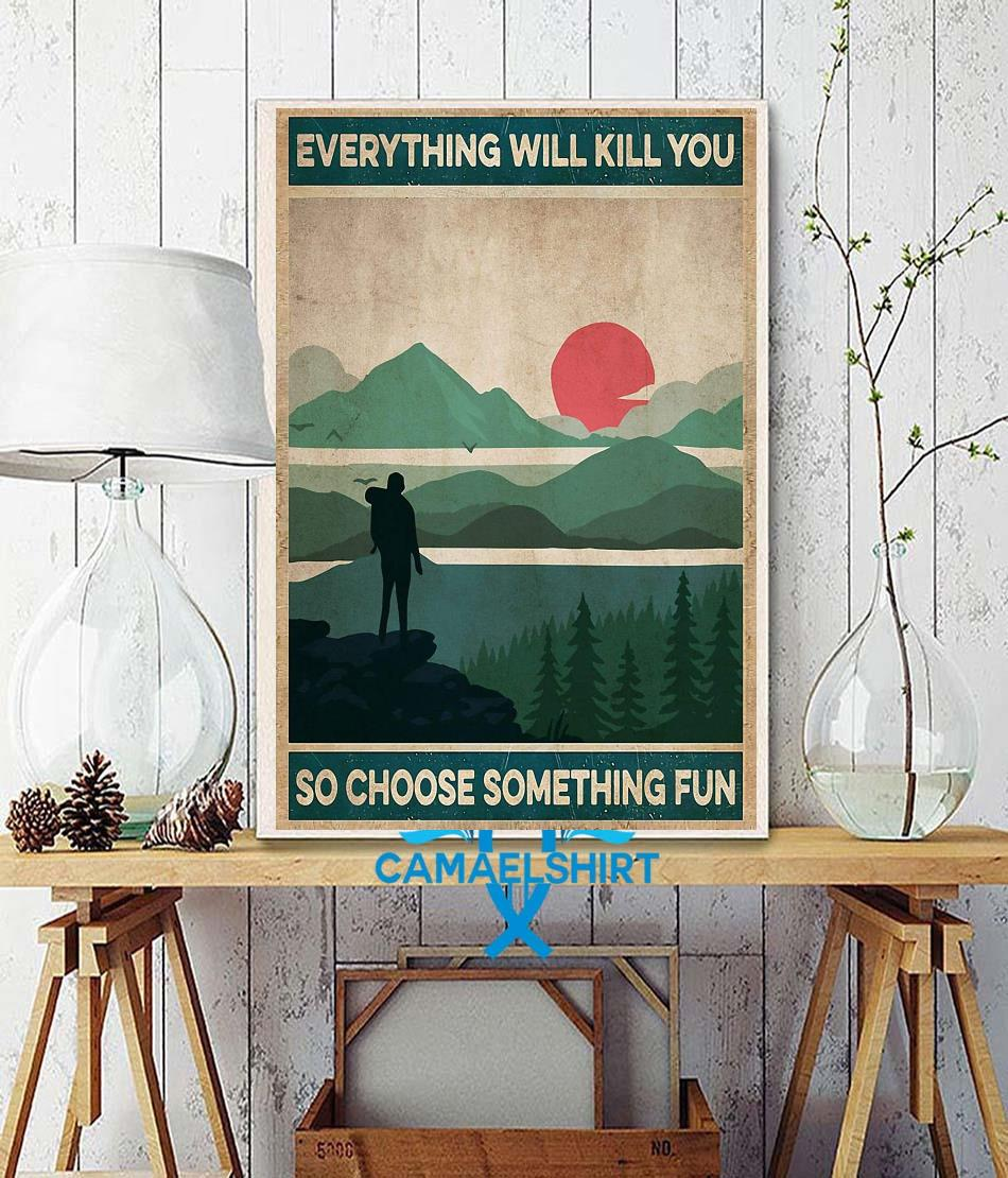 Vintage Mountain Hiking everything will kill you so choose something fun poster wall decor