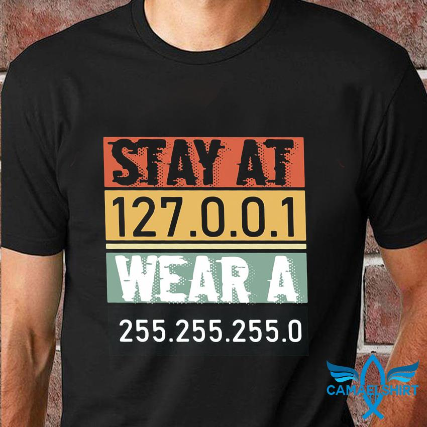 Wear a 255 255 255 0 Stay at 127 0 0 1 t-shirt