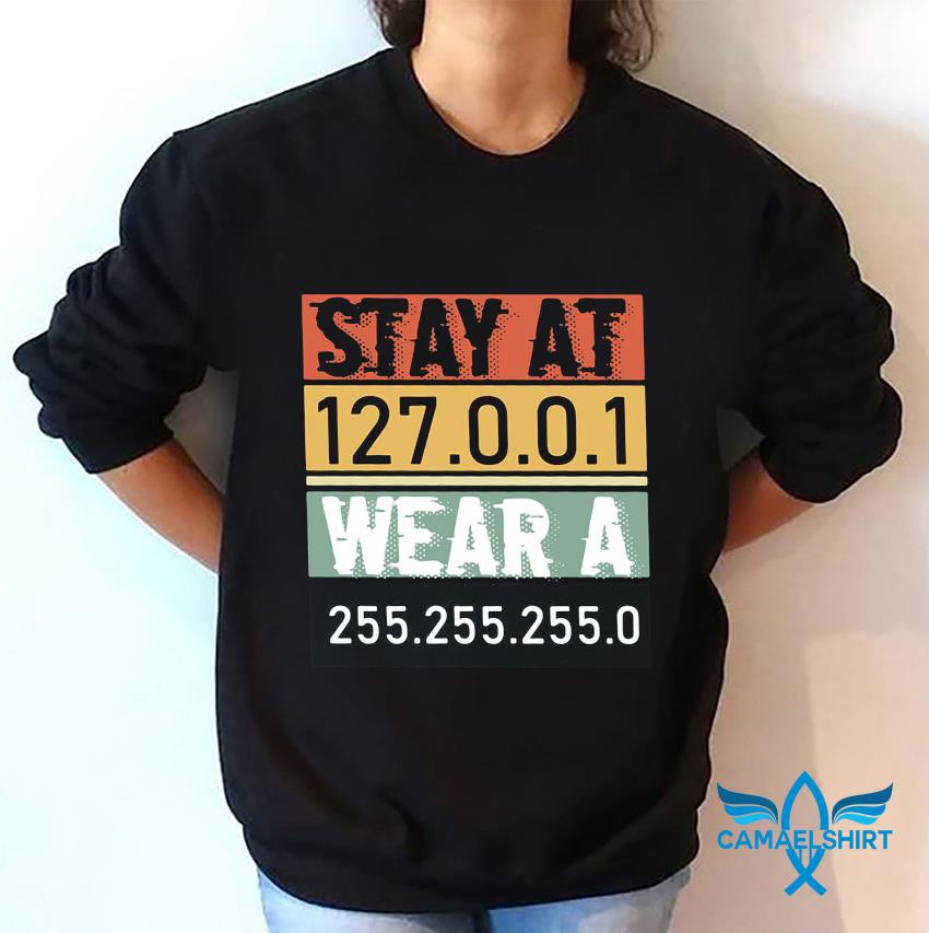 Wear a 255 255 255 0 Stay at 127 0 0 1 t-s sweatshirt