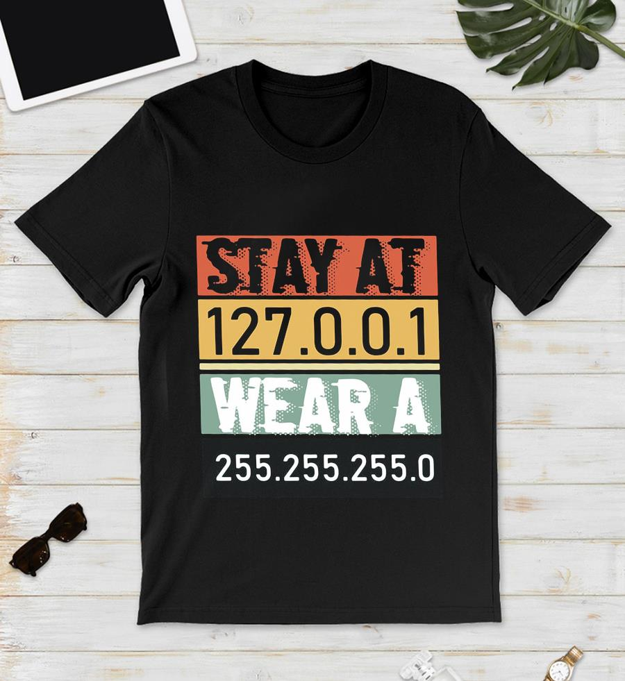 Wear a 255 255 255 0 Stay at 127 0 0 1 t-s unisex