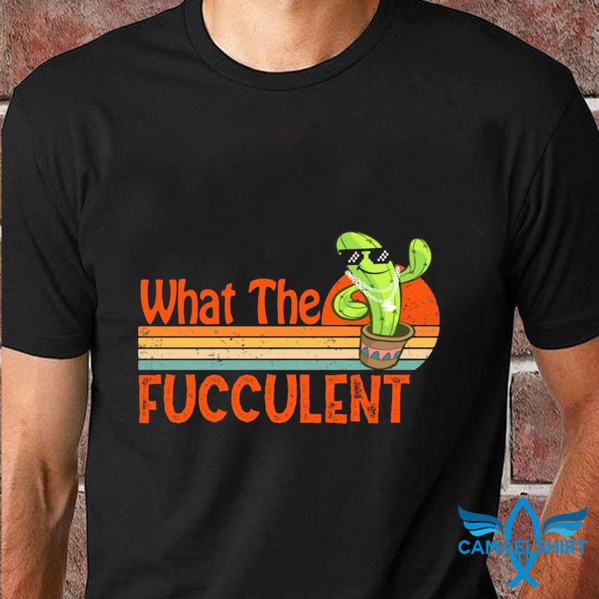 What the fucculent cactus vintage retro t-shirt