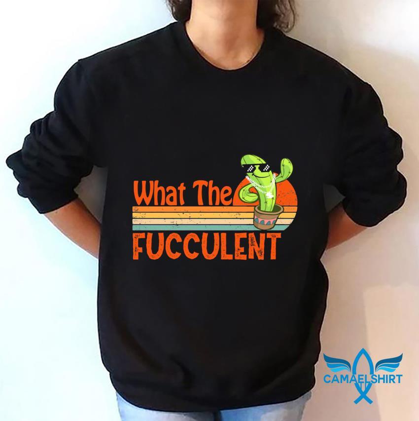 What the fucculent cactus vintage retro t-s sweatshirt