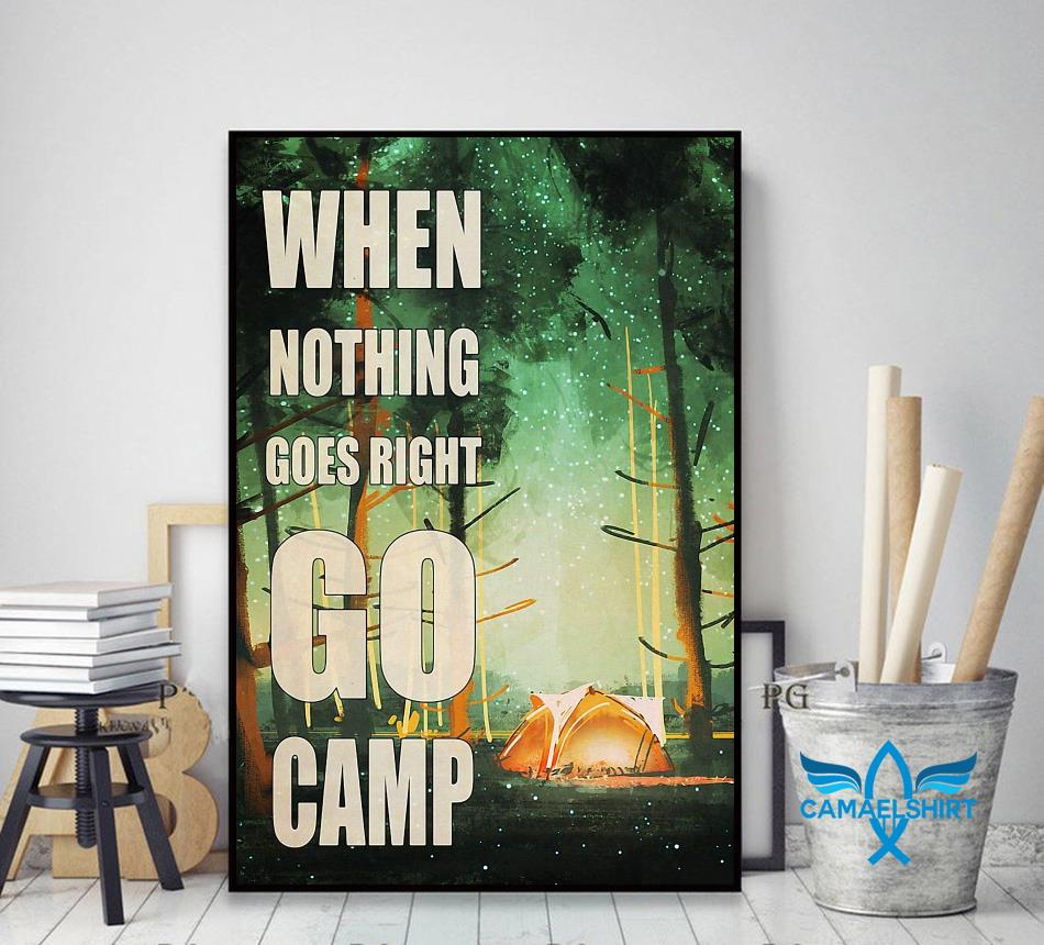 When nothing go right go camp poster decor art