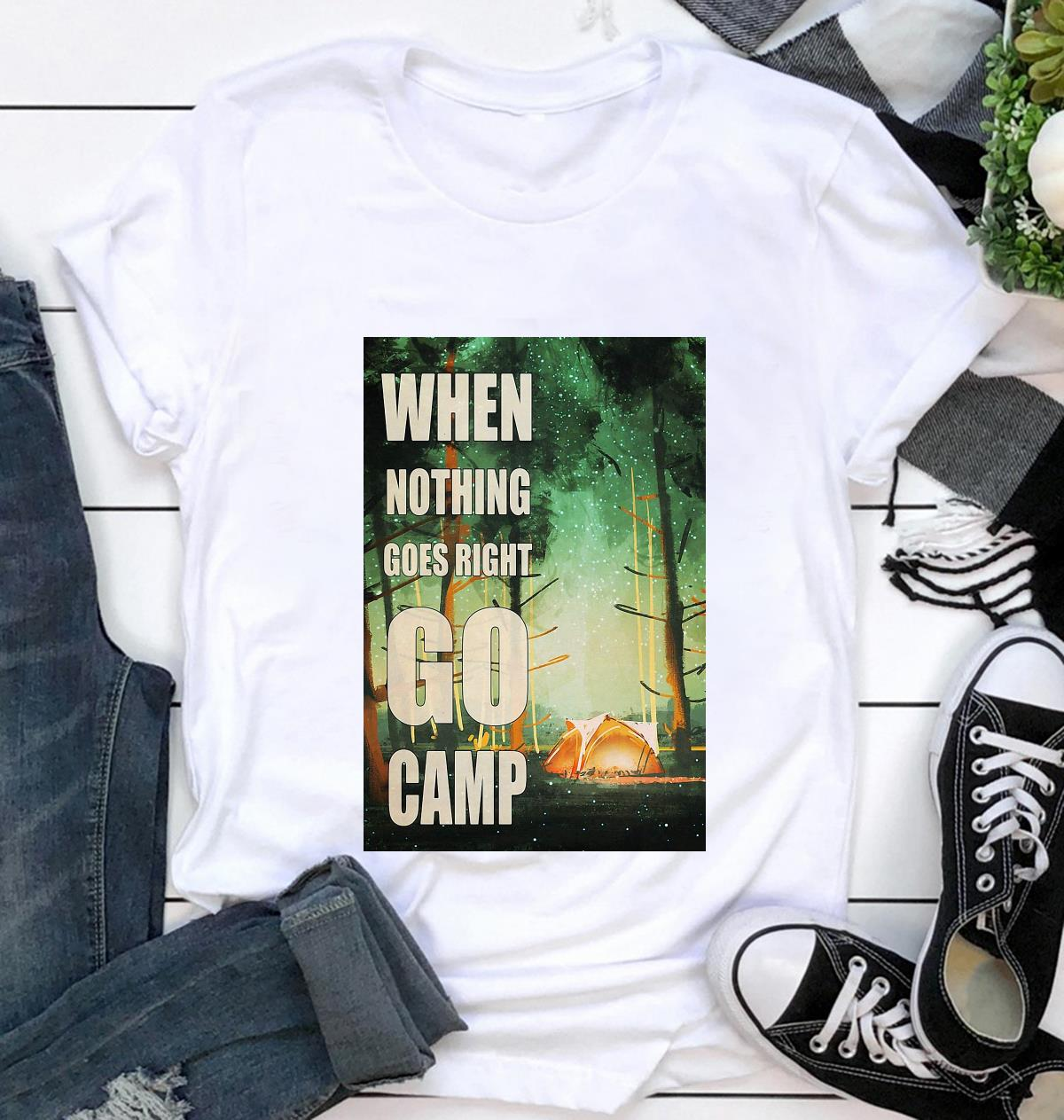 When nothing go right go camp poster t-shirt