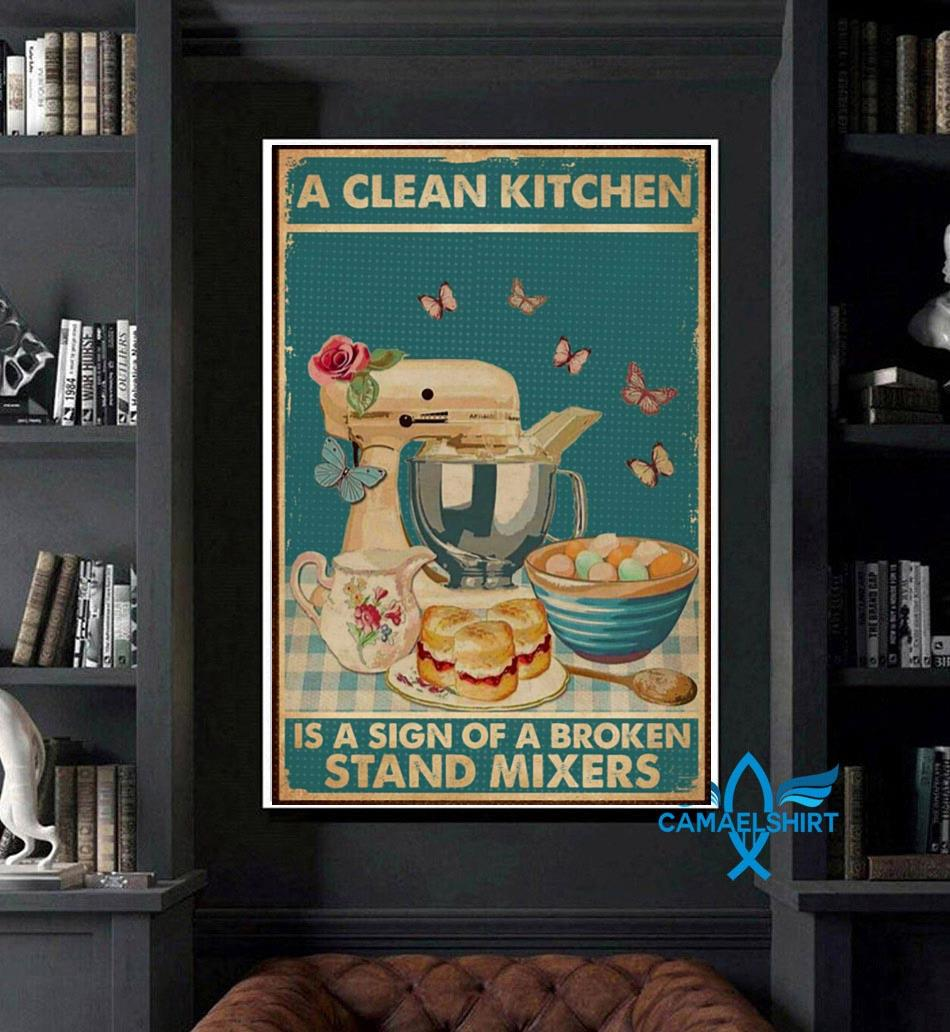 A clean kitchen is a sign of a broken stand mixers vertical poster art