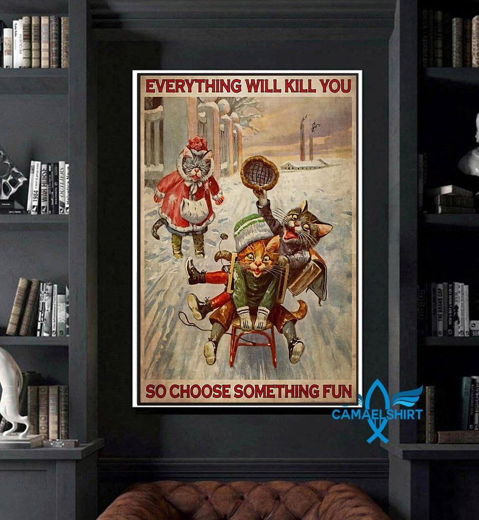 Cats Snowboarding everything will kill you so choose something fun poster art