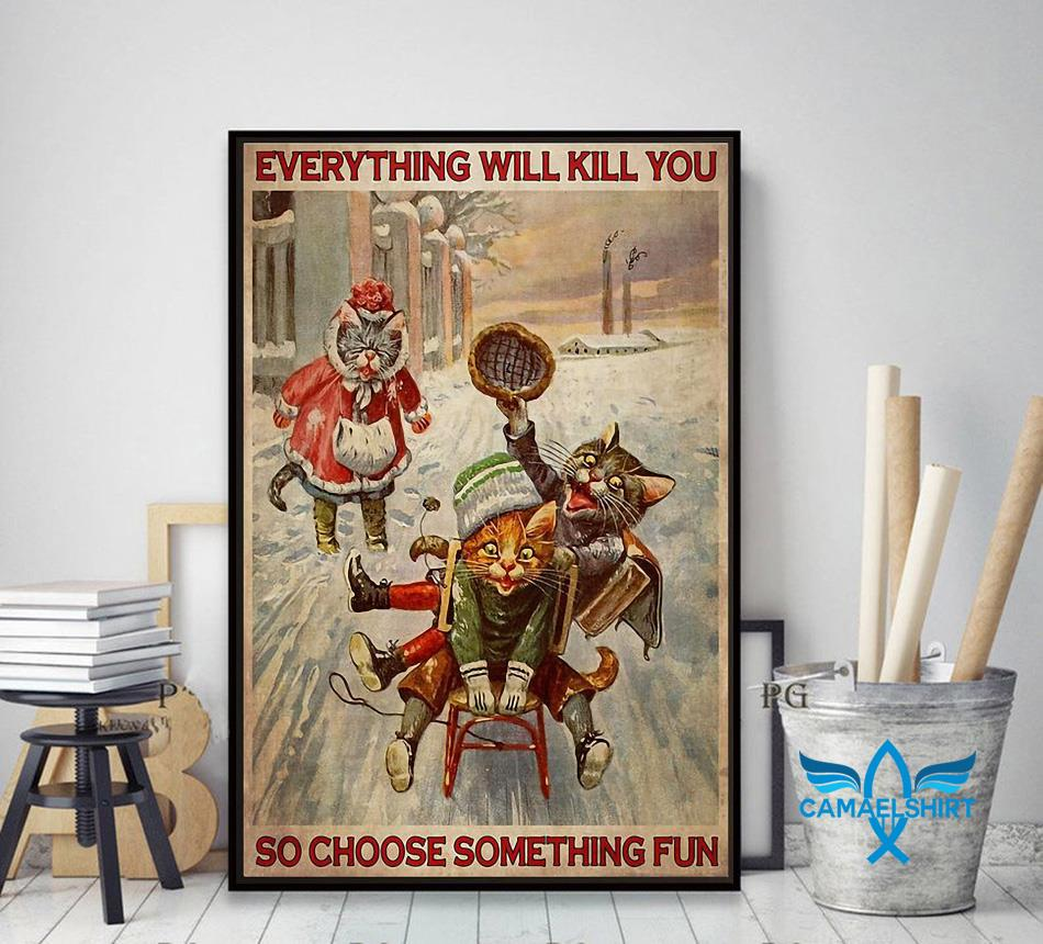 Cats Snowboarding everything will kill you so choose something fun poster decor art