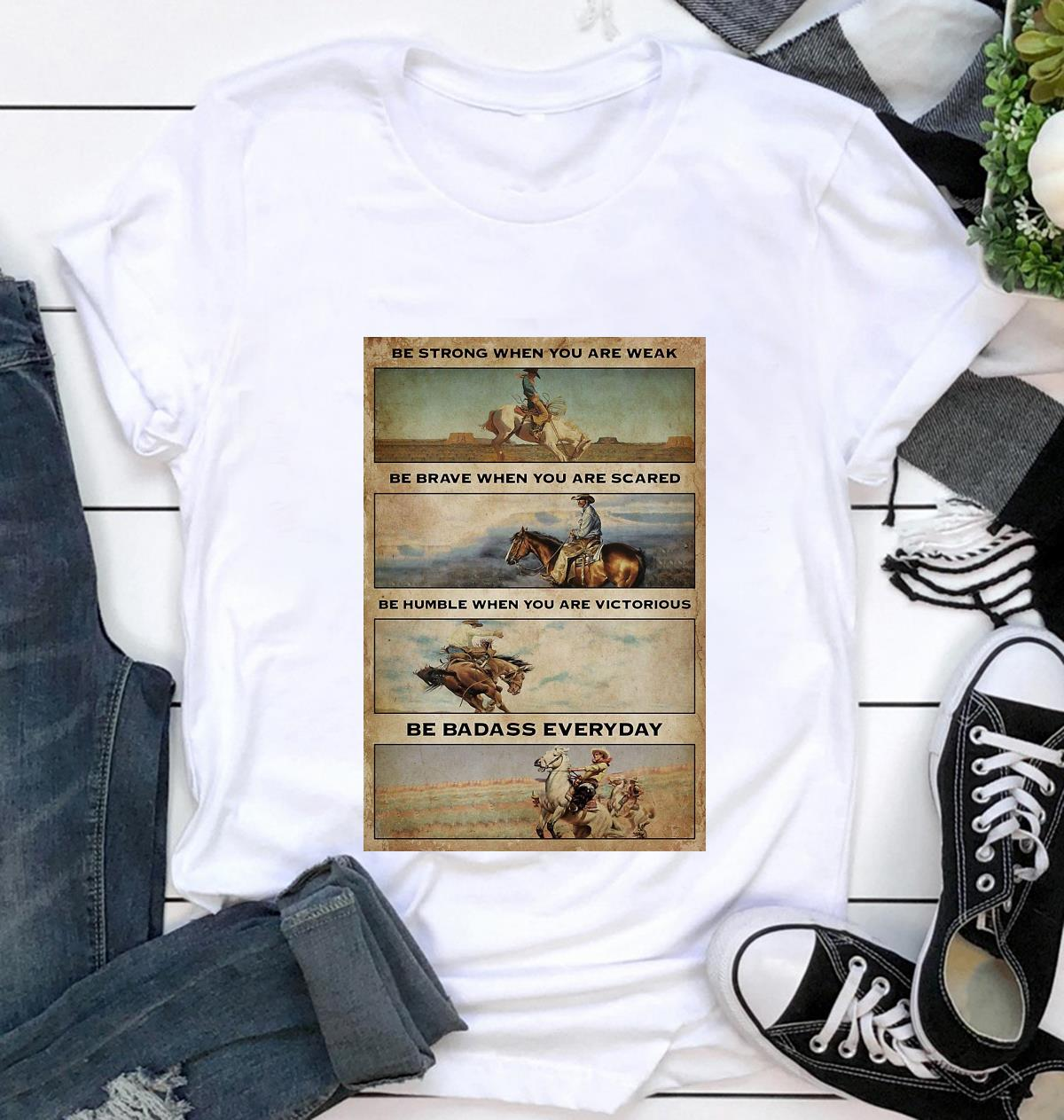 Cowboy be strong when you are weak be badass everyday vertical poster t-shirt