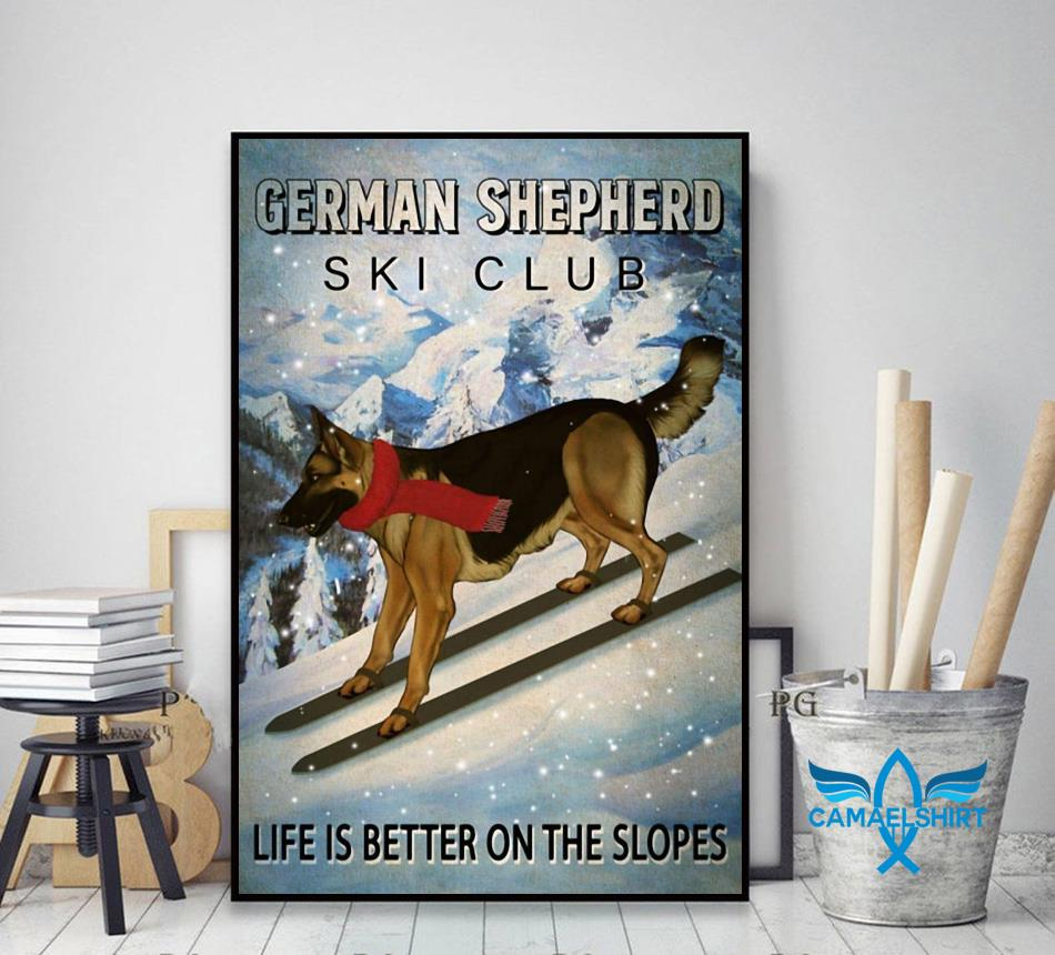German Shepherd ski club life is better on the slopes poster decor art