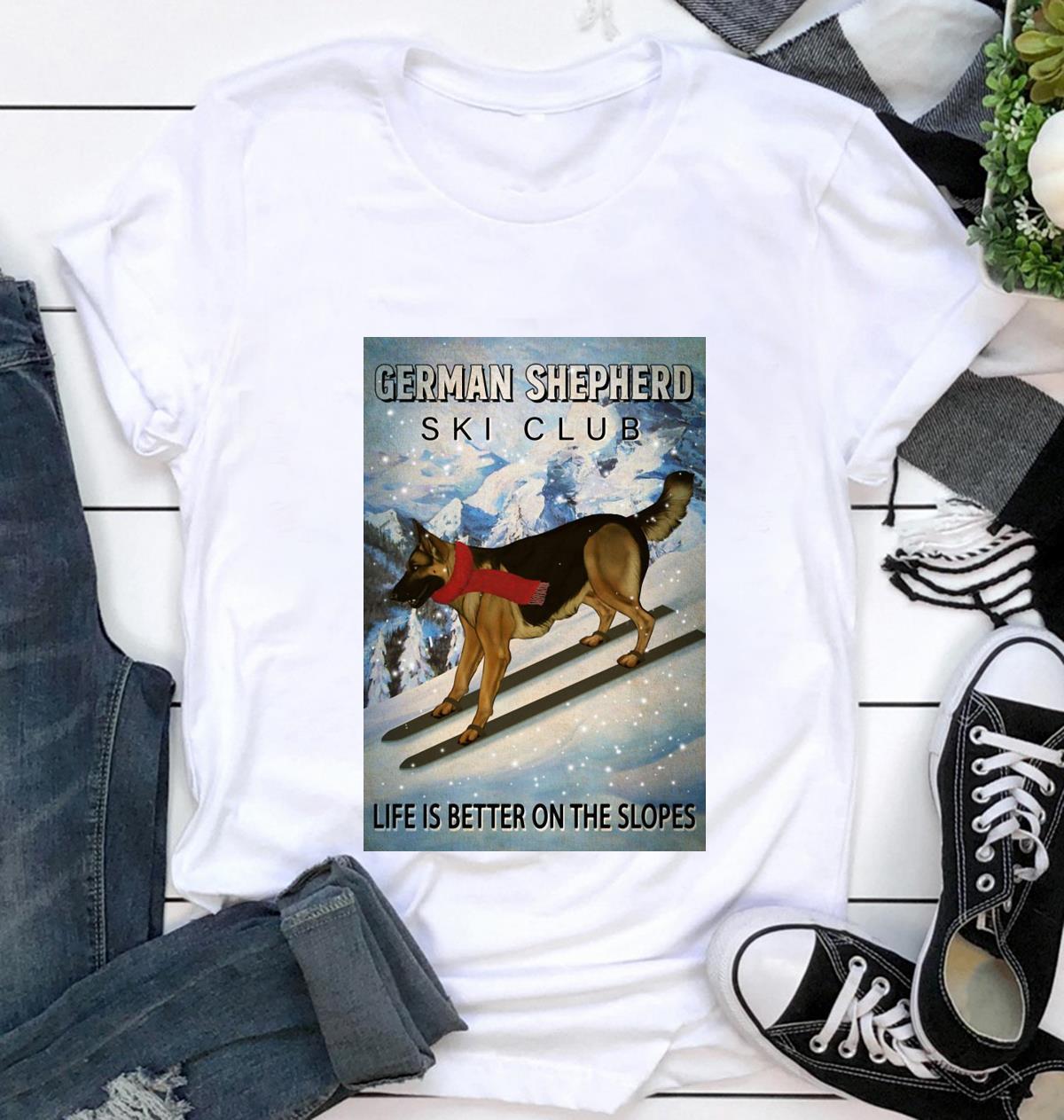 German Shepherd ski club life is better on the slopes poster t-shirt