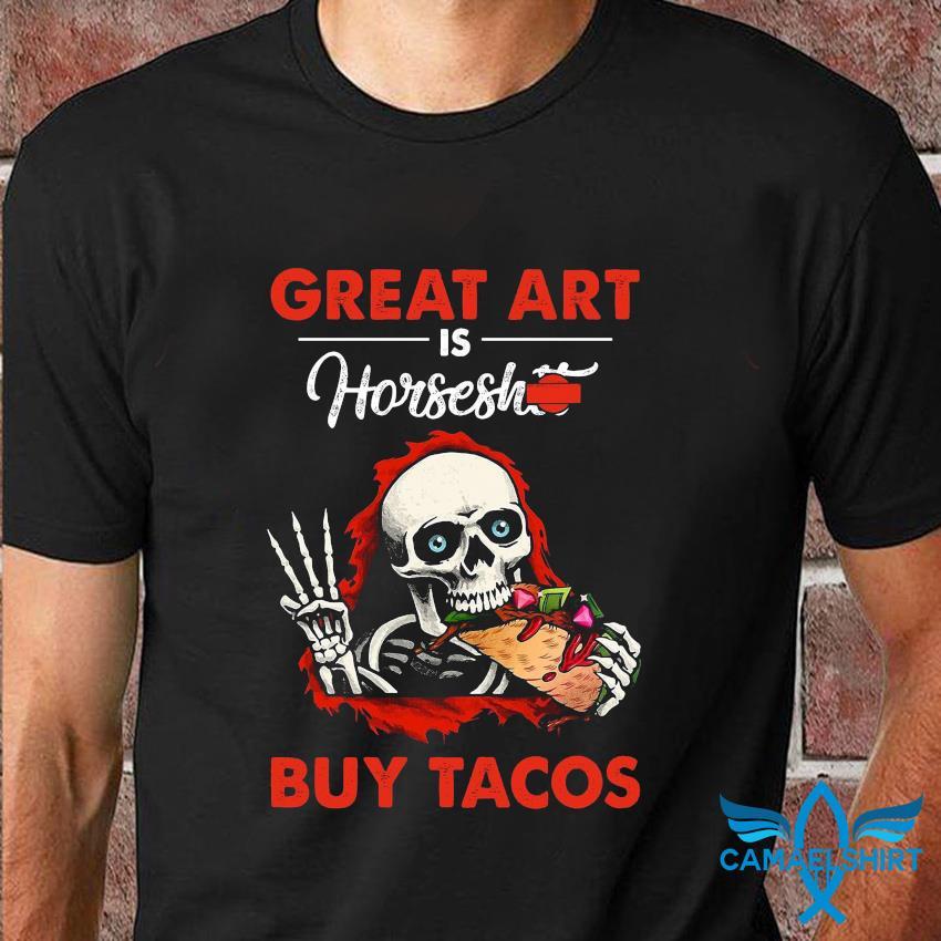 Great art is horseshit buy tacos t-shirt