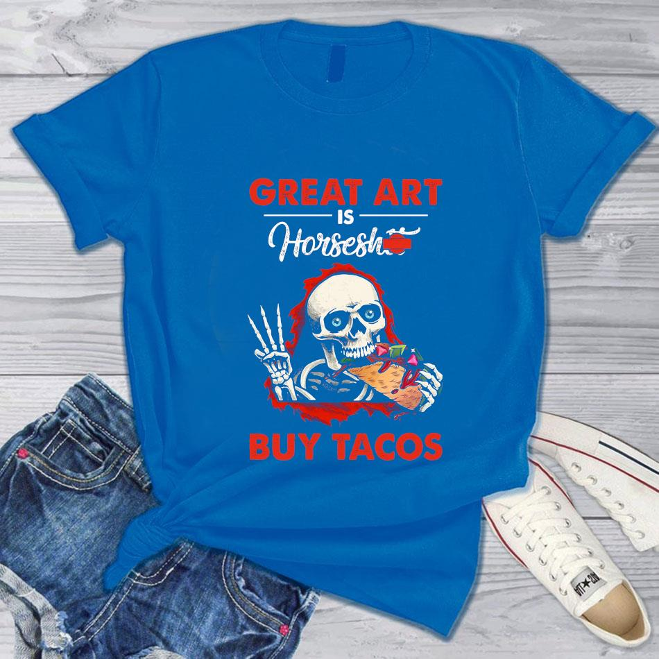 Great art is horseshit buy tacos t-s blue