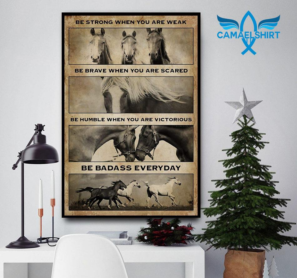 Horse be strong when you are weak be badass everyday vertical poster
