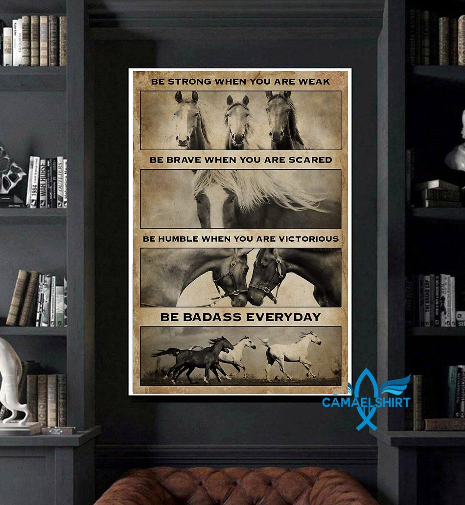 Horse be strong when you are weak be badass everyday vertical poster art