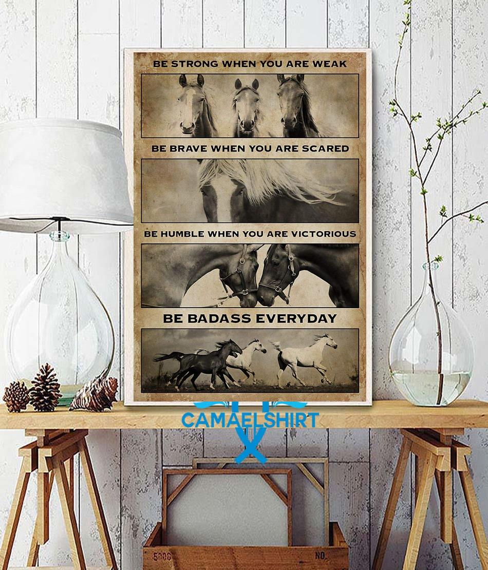 Horse be strong when you are weak be badass everyday vertical poster wall decor