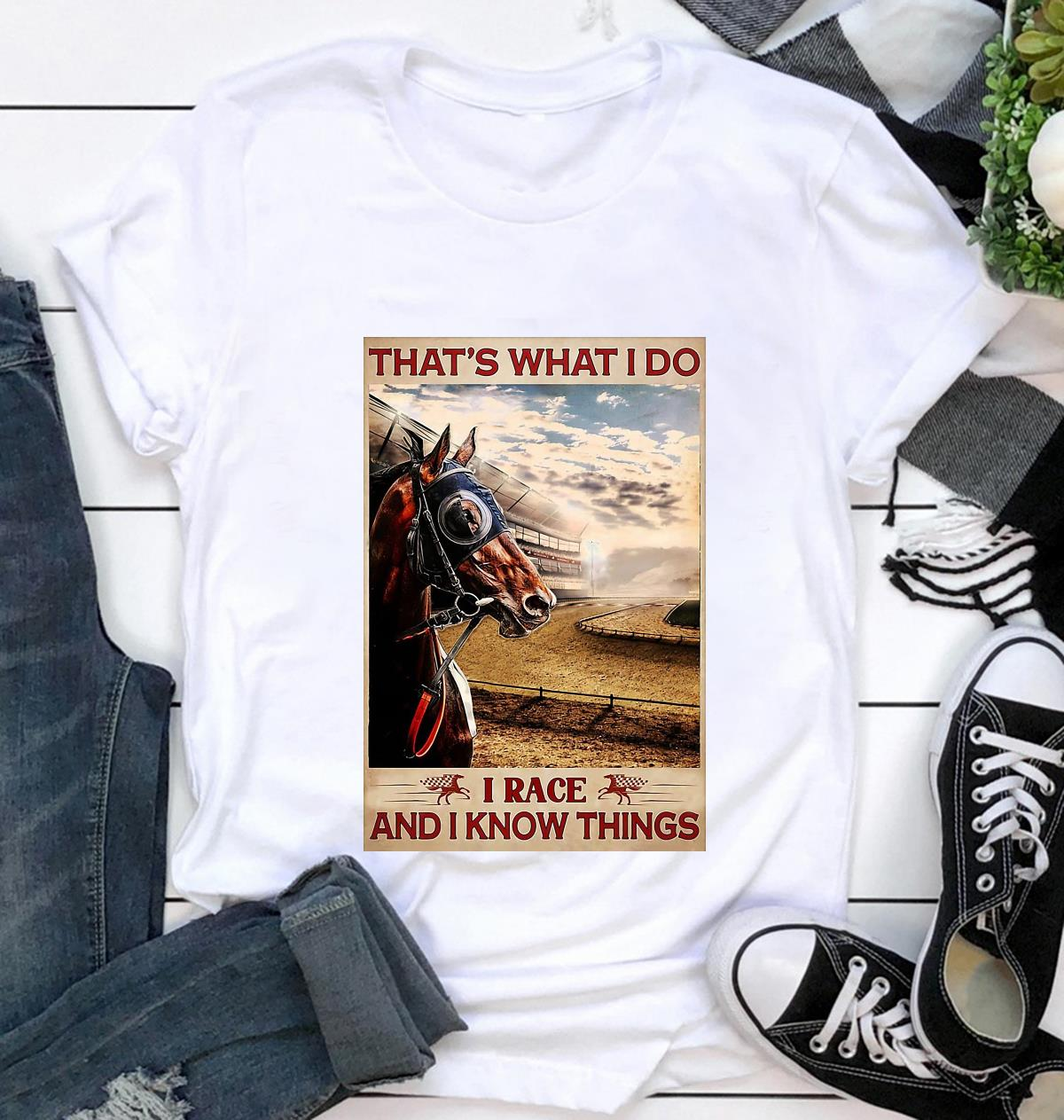 Horse racing that's what I race and I know things poster t-shirt