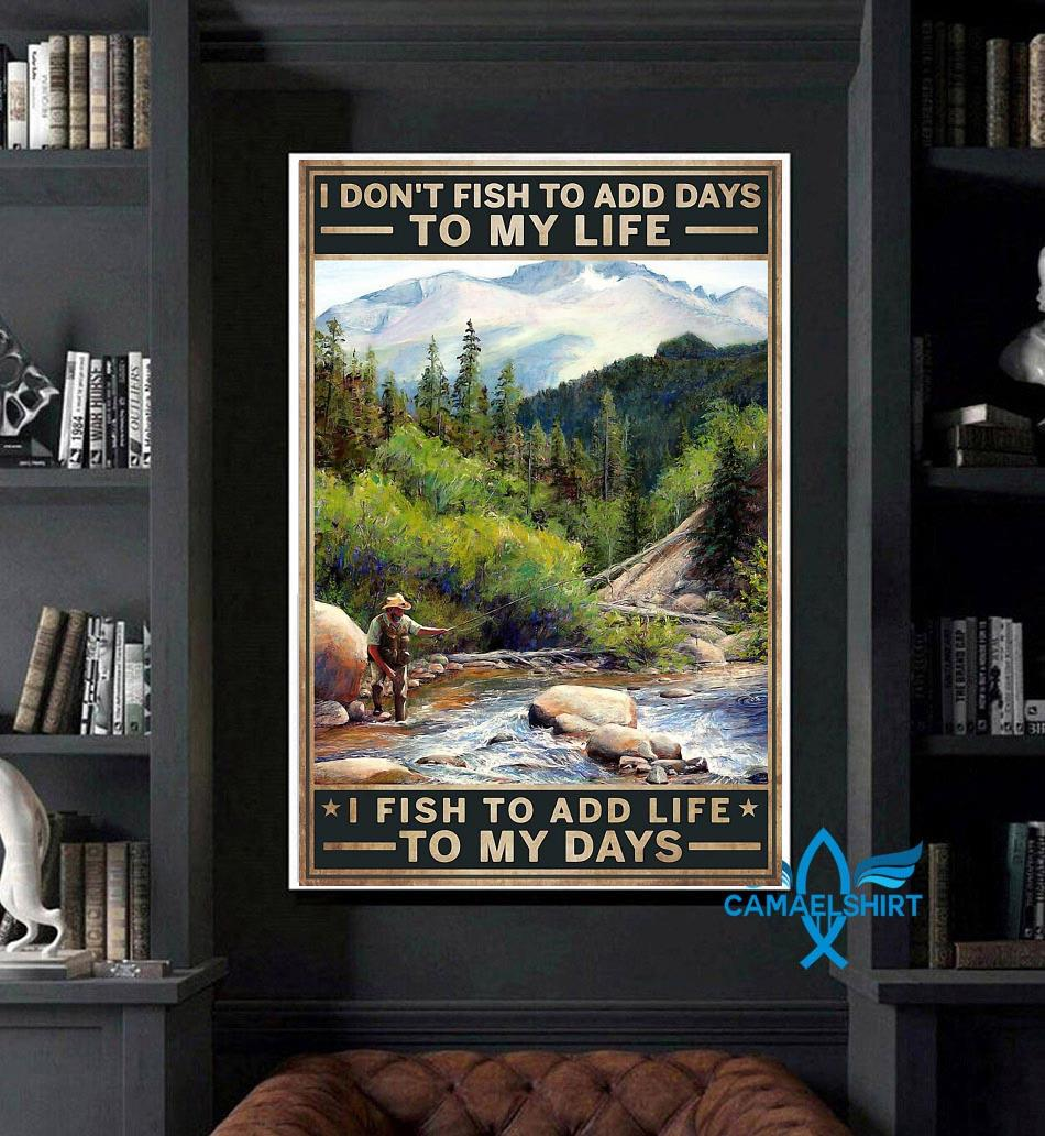 I don't fish to add days to my life I fish to add life to my days canvas art
