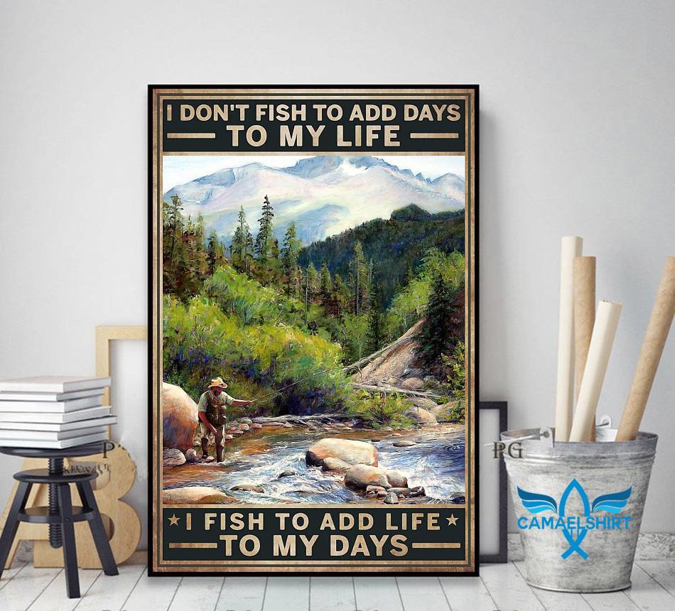 I don't fish to add days to my life I fish to add life to my days canvas decor art