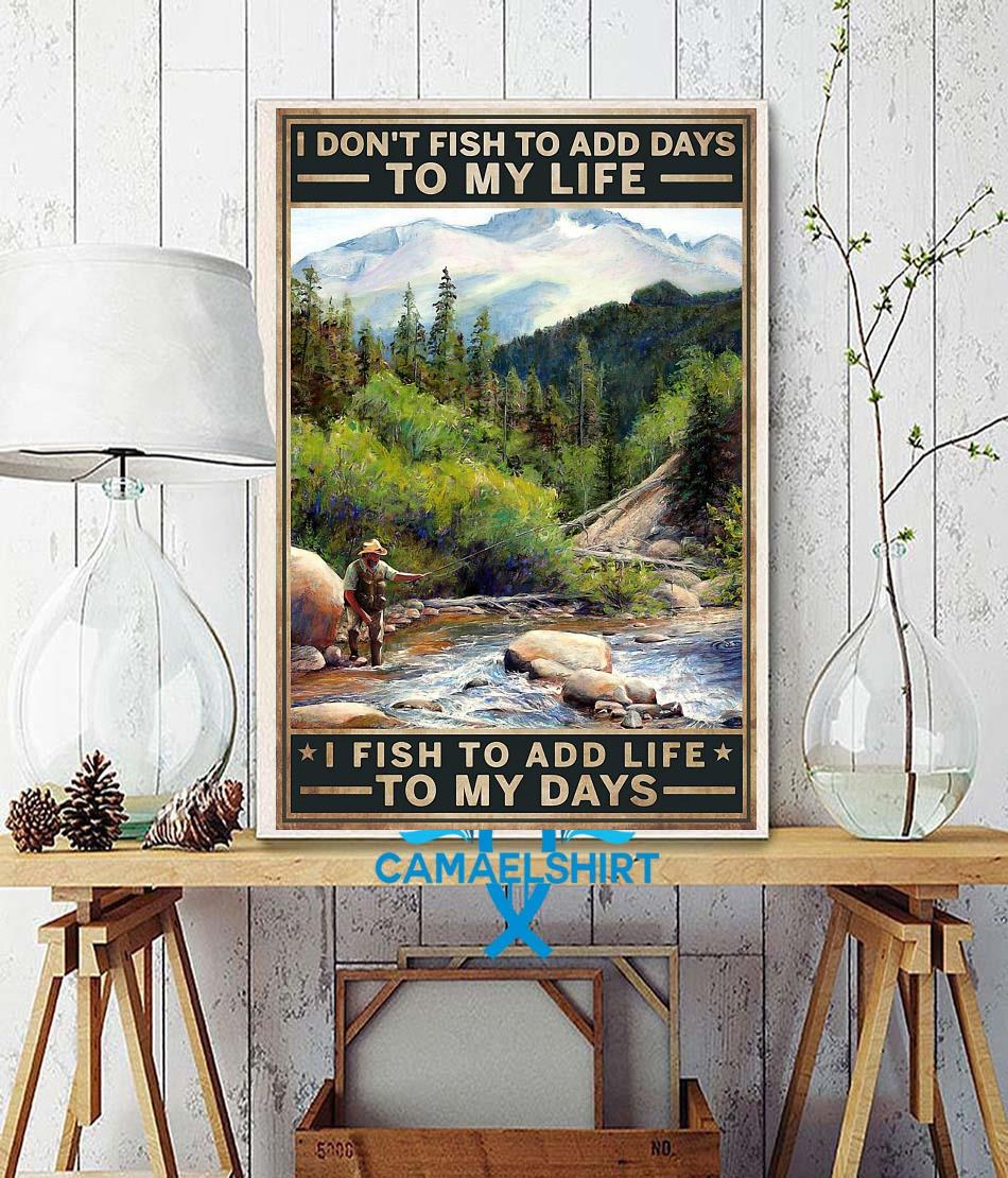 I don't fish to add days to my life I fish to add life to my days canvas wall decor