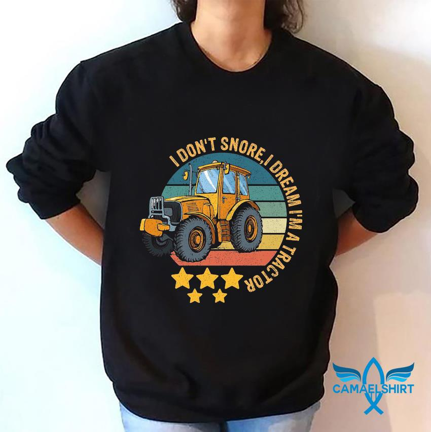 I don't snore I dream I'm a tractor farming vintage t-s sweatshirt