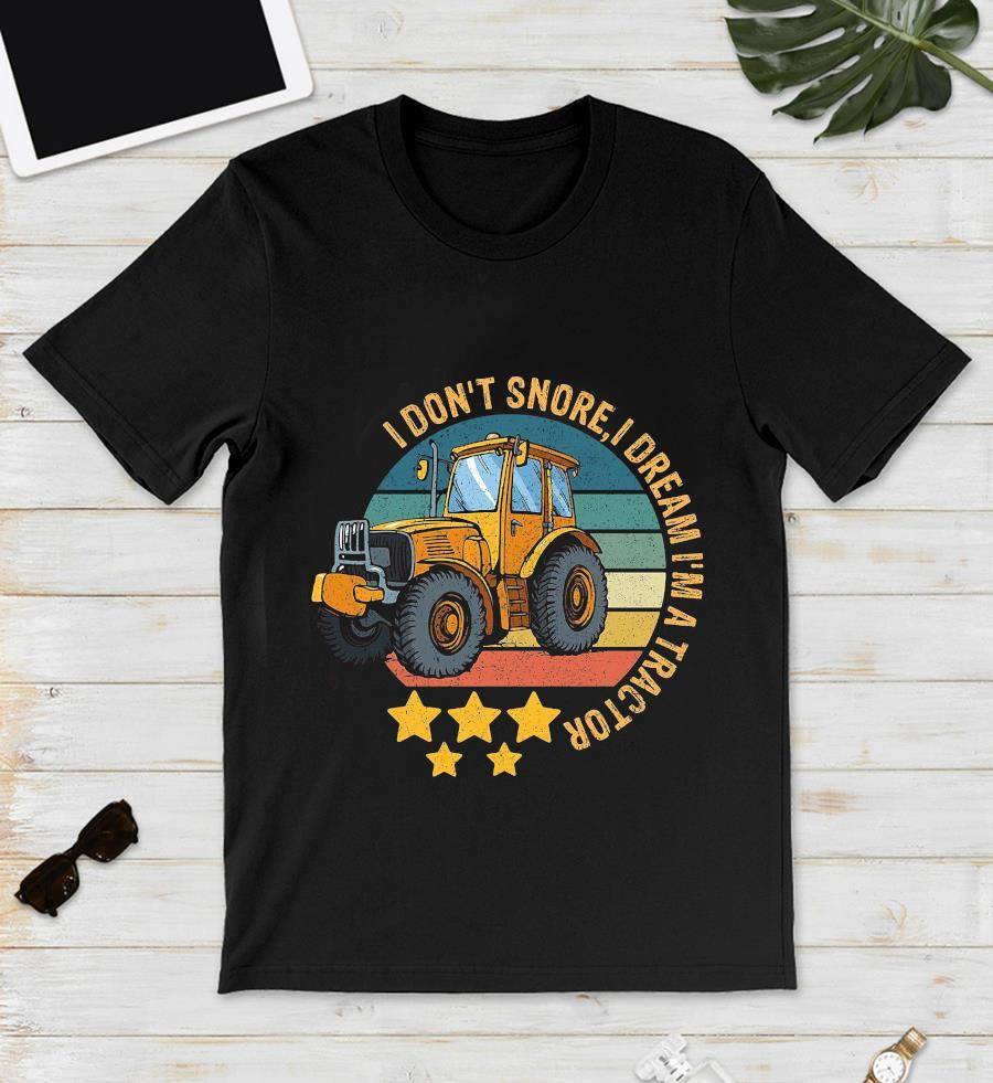 I don't snore I dream I'm a tractor farming vintage t-s unisex
