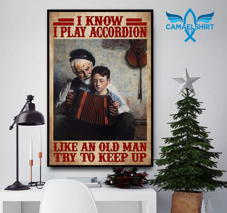 I know I play accordion like an old man try to keep up poster