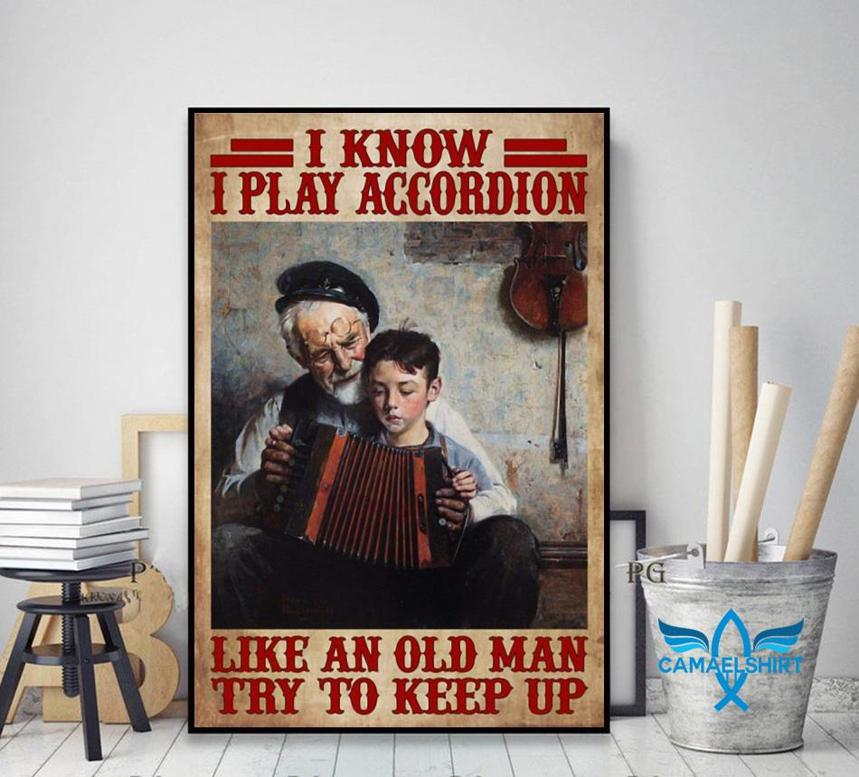 I know I play accordion like an old man try to keep up poster decor art