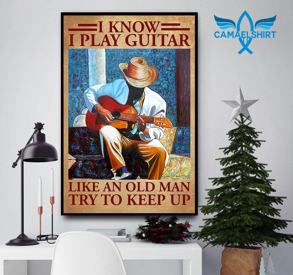 I know I play guitar like an old man poster canvas