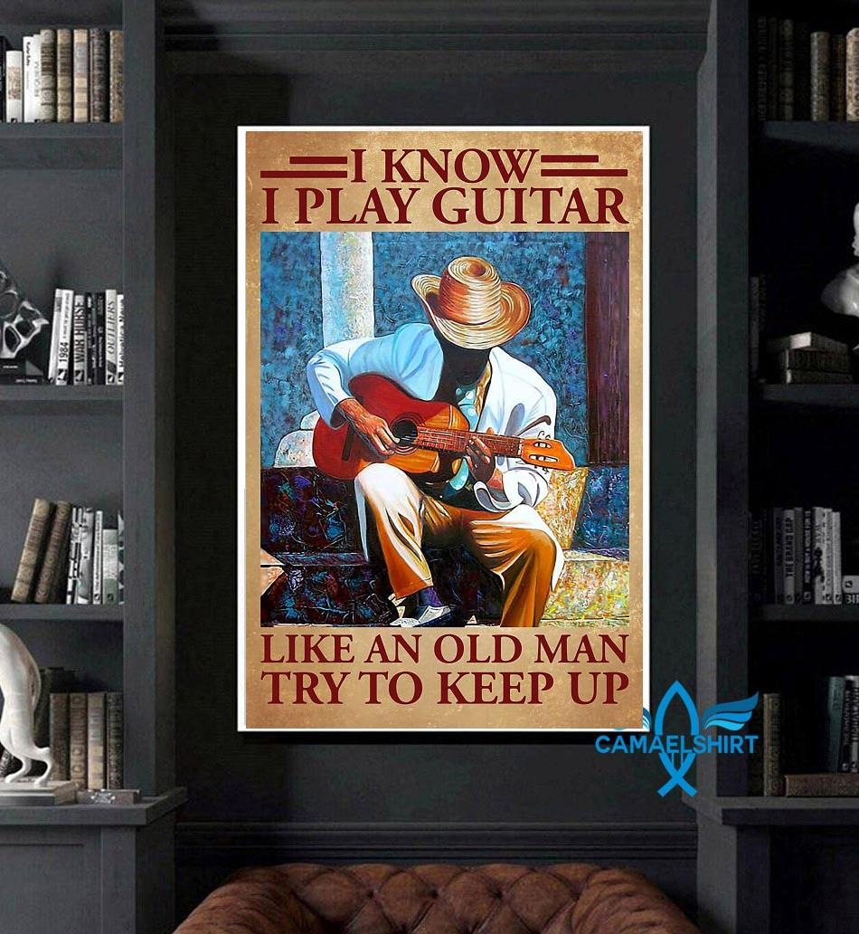 I know I play guitar like an old man poster canvas art