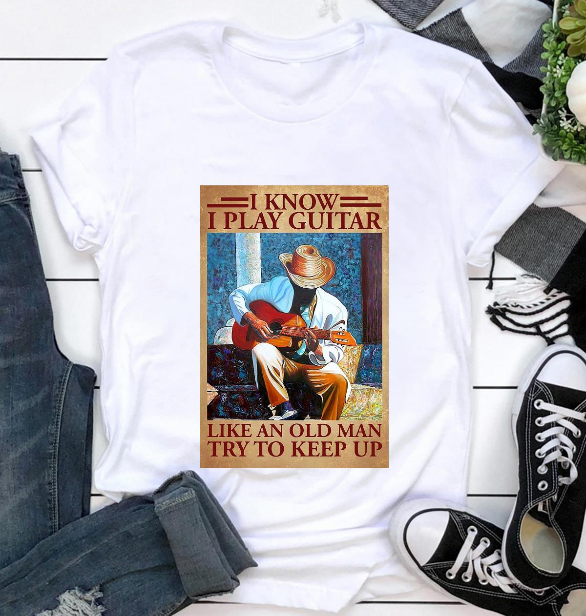 I know I play guitar like an old man poster canvas t-shirt