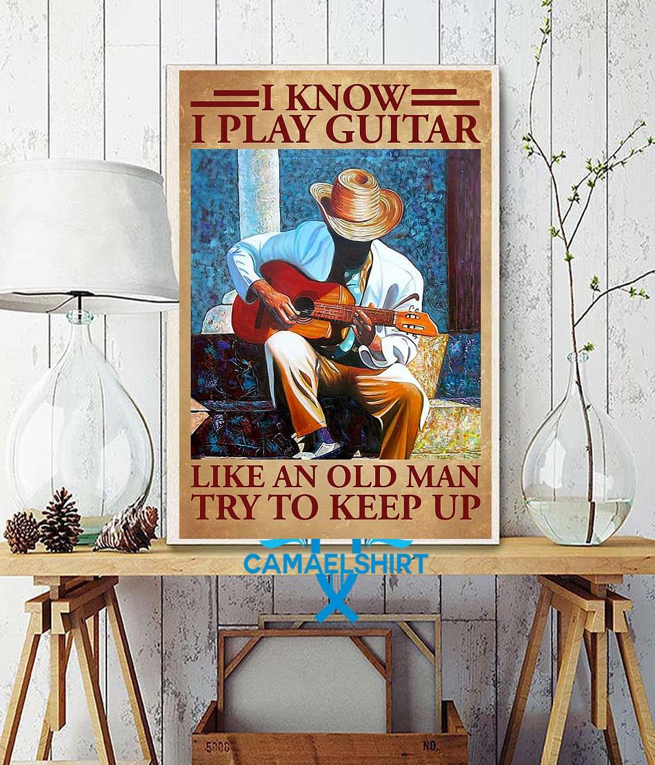 I know I play guitar like an old man poster canvas wall decor